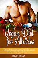 Vegan Diet for Athletes: Nutrition Guide to Increase your Athletic Performance and Build Muscle with Plant Based Food. Includes a 4-Weeks Meal Plan with High Protein Delicious Recipes