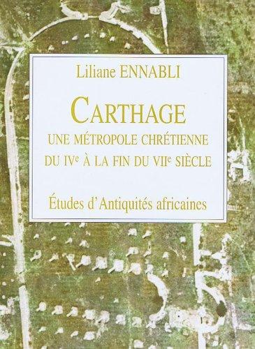 Carthage, une métropole chrétienne : du IVe siècle à la fin du VIIe siècle