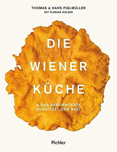 Die Wiener Küche: & das berühmteste Schnitzel der Welt: & das berhmteste Schnitzel der Welt