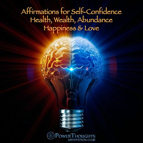 Affirmations for Self-Confidence Health, Wealth, Abundance Happiness & Love