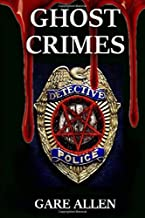 Ghost Crimes: Based on Actual Paranormal Cases