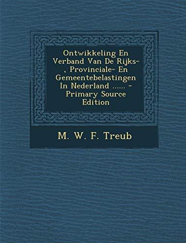 Ontwikkeling En Verband Van de Rijks-, Provinciale- En Gemeentebelastingen in Nederland ...... - Primary Source Edition