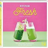 Fit for Fresh: 170 Rezepte für gesunde Drinks | Smoothies, Säfte, Shots, Shakes, Tees, Detox-Wasser, Aguas Frescas | Für jede Tageszeit und jeden Ernährungsbedarf.