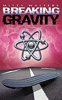 Breaking Gravity by [Mitty Walters, David Gatewood]