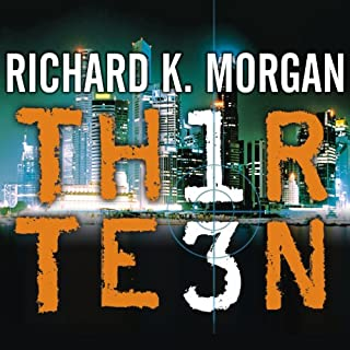 Thirteen                   By:                                                                                                                                 Richard K. Morgan                               Narrated by:                                                                                                                                 Simon Vance                      Length: 22 hrs and 29 mins     1,602 ratings     Overall 4.0