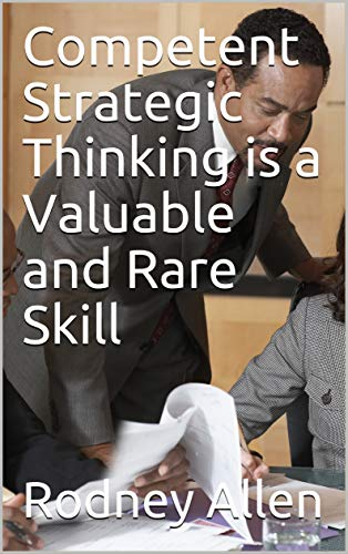 Competent Strategic Thinking is a Valuable and Rare Skill (English Edition)
