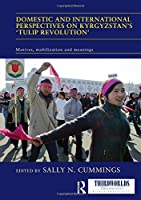 Domestic and International Perspectives on Kyrgyzstan's 'Tulip Revolution': Motives, Mobilization and Meanings (ThirdWorlds)