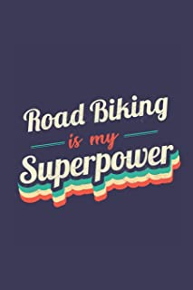 Road Biking Is My Superpower: A 6x9 Inch Softcover Diary Notebook With 110 Blank Lined Pages. Funny Vintage Road Biking Jo...