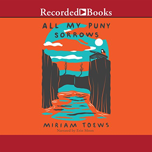 All My Puny Sorrows                   By:                                                                                                                                 Miriam Toews                               Narrated by:                                                                                                                                 Erin Moon                      Length: 11 hrs and 55 mins     258 ratings     Overall 4.1