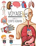Voyage dans le Corps Humain: Encyclopédie corps humain, Anatomie, Organes et physiologie...