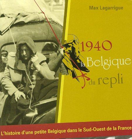 1940, la Belgique du repli : L'histoire d'une petite Belgique dans le Sud-Ouest de la France
