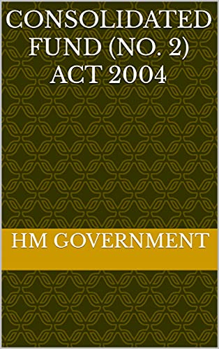 Consolidated Fund (No. 2) Act 2004 (English Edition)