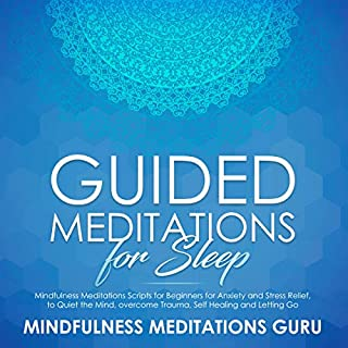 Guided Meditations for Sleep: Mindfulness Meditations Scripts for Beginners for Anxiety and Stress Relief, to Quiet the Mind, Overcome Trauma, Self Healing and Letting Go audiobook cover art