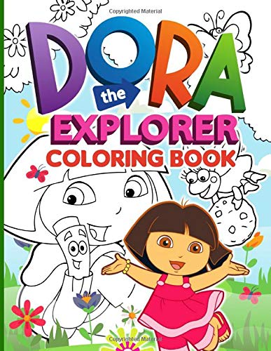 Dora The Explorer Coloring Book: Dora The Explorer Crayola Relaxation Coloring Books For Adults, Tweens Relaxation And Stress Relief
