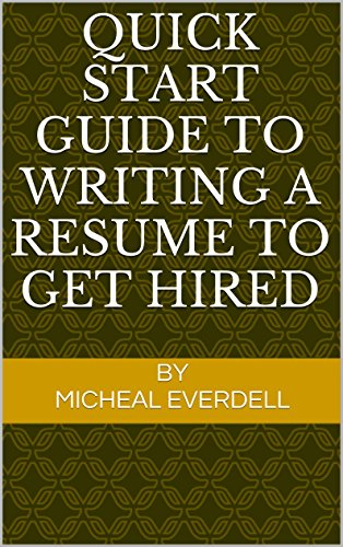 Quick Start Guide to Writing a Resume to get Hired (English Edition)