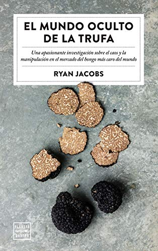 El mundo oculto de la trufa: Una apasionante investigación sobre el caos y la manipulación del hongo más caro del mundo (Ensayo)