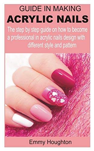 Guide in making acrylic nails: The step by step guide on how to become a professional in acrylic nails design with different style and pattern