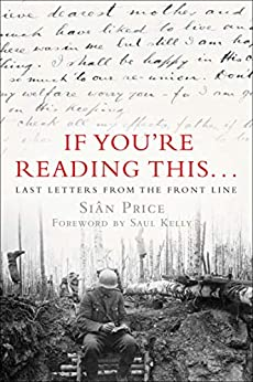 If You're Reading This...: Last Letters from the Front Line (English Edition) par [Siân Price, Saul Kelly]