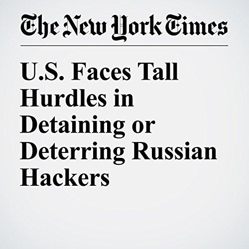 U.S. Faces Tall Hurdles in Detaining or Deterring Russian Hackers audiobook cover art