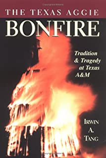The Texas Aggie Bonfire : Tradition and Tragedy at Texas A&M