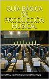GUÍA BÁSICA DE PRODUCCIÓN MUSICAL (RAPSTER SERIES nº 1)