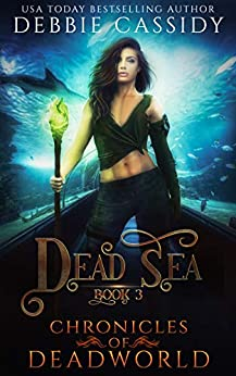 Dead Sea (Chronicles of Deadworld Book 3) by [Debbie Cassidy]
