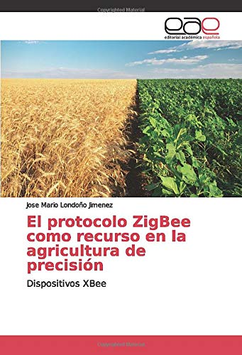 El protocolo ZigBee como recurso en la agricultura de precisión: Dispositivos XBee