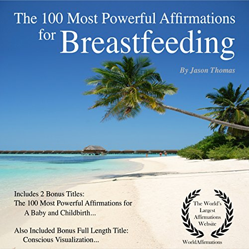 Affirmation - The 100 Most Powerful Affirmations for Breastfeeding     Including 2 Positive & Affirmative Action Bonus Books on Brain Health & a Baby, Also Included Conscious Visualization              By:                                                                                                                                 Jason Thomas                               Narrated by:                                                                                                                                 Dan Lee,                                                                                        Jen Brown,                                                                                        David Spector                      Length: 1 hr and 47 mins     Not rated yet     Overall 0.0