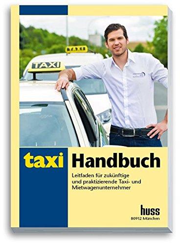 Taxi Handbuch: Leitfaden für zukünftige und praktizierende Taxi- und Mietwagenunternehmer