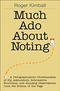 Much Ado About Noting: A Pedographophilic Chrestomathy of Sly, Admonitory, Informative, Scurrilous, and Amusing Observatio...