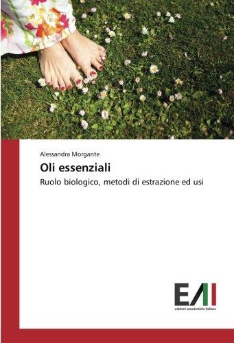 Oli essenziali: Ruolo biologico, metodi di estrazione ed usi