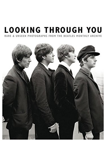 Looking Through You: Rare & Unseen Photographs From The Beatles Book Archive (Books About Music, Hardback Edition): Biografie, Buch, Bildband