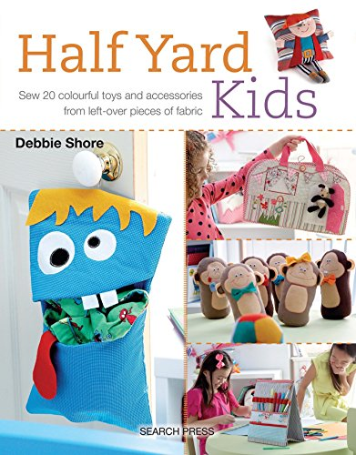 Half Yard™ Kids: Sew 20 colourful toys and accessories from left-over...