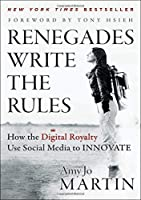 Renegades Write the Rules: How the Digital Royalty Use Social Media to Innovate by Amy Jo Martin(2012-10-02)