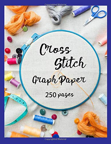 Cross Stitch Graph Paper: 250 pages of 10 x 10 grid Design your own embroidery and needlework patterns