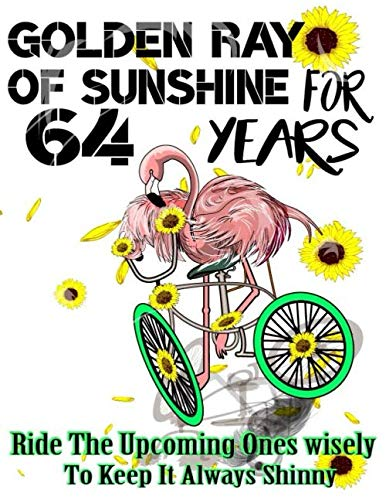 Golden Ray Of Sunshine For 64, 64th Birthday Gift- Flamingo Riding A Bike-Sunflower Journal-365 Planner: 64th Birthday Gift Journal/ Flamingo 6 Inch Journal / Sunflower Notebook/ Birthday note