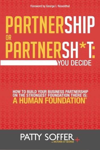 Partnership or Partnersh*t: You Decide: How to Build Your Business Partnership on the Strongest Foundation There Is- A Human Foundation (The Partnersh*t Series) (Volume 1)