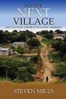 To The Next Village 21st Century Church Planting Missions