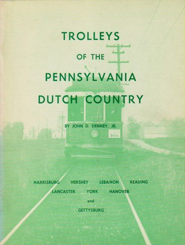 Trolleys of the Pennsylvania Dutch Country. Harrisburg, Hershey, Lebanon, Reading, Lancaster, York, Hanover and Gettysburg