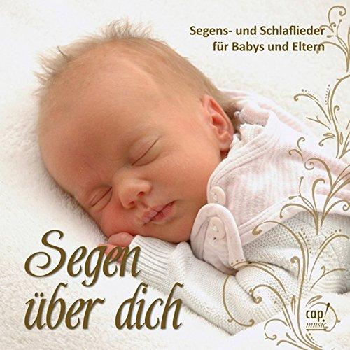 Segen über dich - Segens- und Schlaflieder für Babys und Eltern