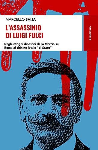 L'assassinio di Luigi Fulci. Dagli intrighi dinastici della Marcia su Roma al chinino letale «di Stato»