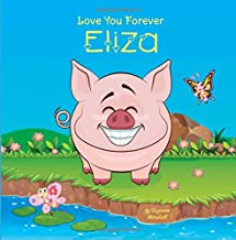Love You Forever, Eliza: Personalized Book: Love You Forever (I Love You Forever, Personalized Books, Personalized Kids Books, Gifts for Kids)