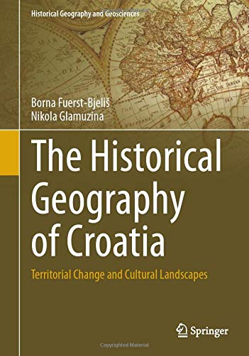 Compare Textbook Prices for The Historical Geography of Croatia: Territorial Change and Cultural Landscapes Historical Geography and Geosciences 1st ed. 2021 Edition ISBN 9783030684327 by Fuerst-Bjeliš, Borna,Glamuzina, Nikola