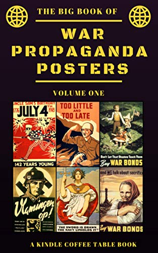 The Big Book of War Propaganda Posters: Volume One: A Kindle Coffee Table Book