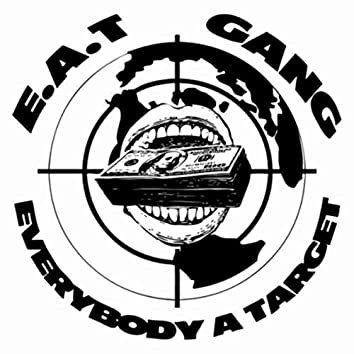 E.A.T. Gang: Everybody a Target