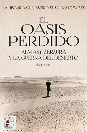 El oasis perdido: Almásy, Zerzura y la guerra del desierto (Segunda Guerra Mundial)