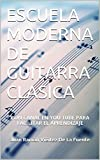 ESCUELA MODERNA DE GUITARRA CLASICA: CON CANAL EN YOU TUBE PARA FACILITAR EL APRENDIZAJE
