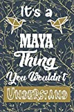 It's a MAYA Thing You Wouldn't Understand: Blank Practical Personalized MAYA Lined Notebook/ Journal For Favorite First Name, Inspirational Special Beautiful Gift Idea Personal