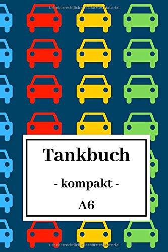 Tankbuch - kompakt - A6: Spritverbrauch im Blick | Tankheft für KFZ | tabellarische Dokumentation von 850 Tankvorgängen | Tanknotizbuch | Motiv: Autos