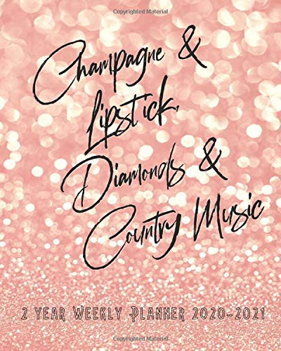 2 Year Weekly Planner 2020-2021: Champagne & Lipstick, Diamonds & Country Music 2020-2021 Weekly Monthly Planner Organizer. Perfect Two Year ... (Champagne Girls Two Year Planner, Band 2)